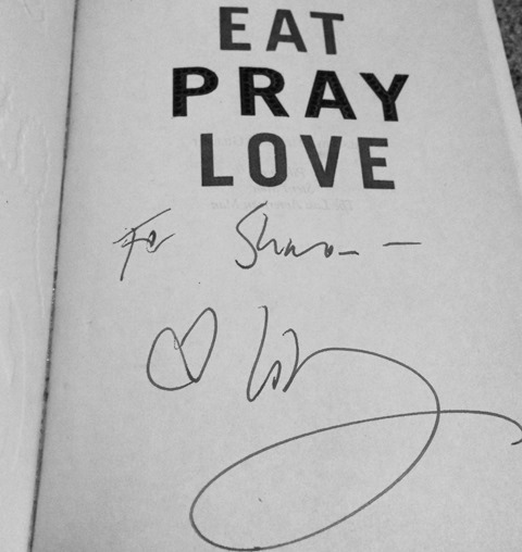 Elizabeth Gilbert signed my 7-year-old copy of Eat, Pray, Love.